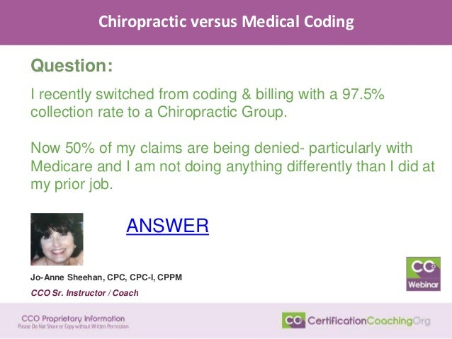 Chiropractic versus Medical Coding Question: I recently switched from coding & billing with a 97.5% collection rate to a C...