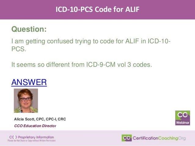 ICD-10-PCS Code for ALIF Question: I am getting confused trying to code for ALIF in ICD-10- PCS. It seems so different fro...