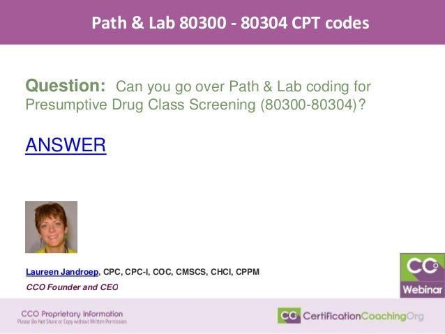 Path & Lab 80300 - 80304 CPT codes Question: Can you go over Path & Lab coding for Presumptive Drug Class Screening (80300...