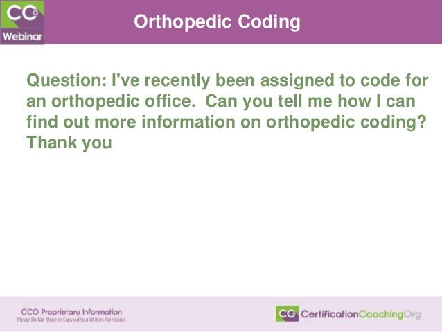 Orthopedic Coding Question: I've recently been assigned to code for an orthopedic office. Can you tell me how I can find o...