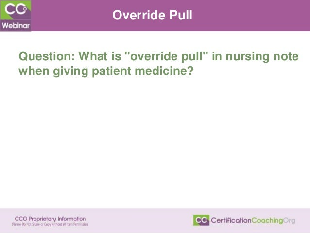 """Override Pull Question: What is """"override pull"""" in nursing note when giving patient medicine?"""