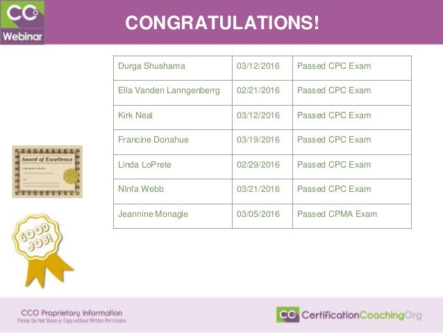 CONGRATULATIONS! Durga Shushama 03/12/2016 Passed CPC Exam Ella Vanden Lanngenberrg 02/21/2016 Passed CPC Exam Kirk Neal 0...