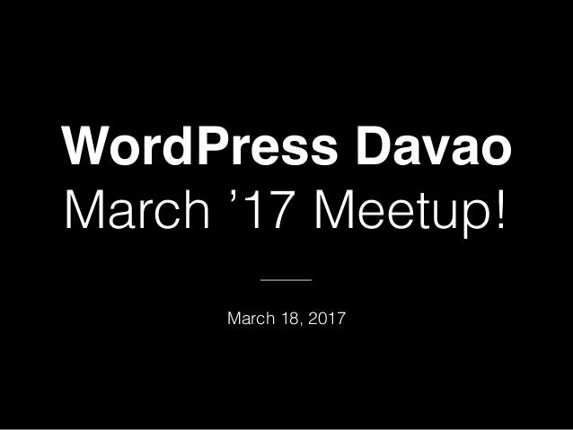 WordPress Davao March '17 Meetup! ——— March 18, 2017