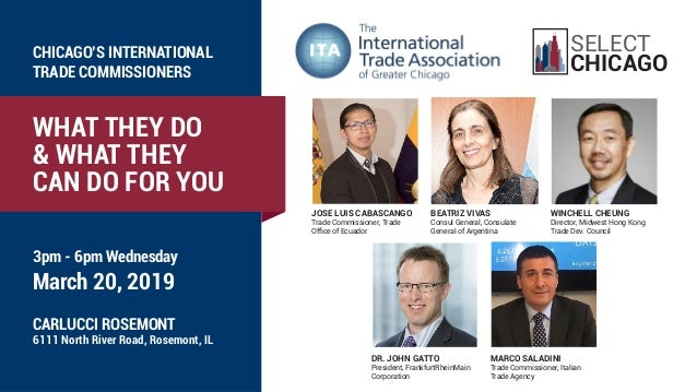 WHAT THEY DO & WHAT THEY CAN DO FOR YOU 3pm - 6pm Wednesday March 20, 2019 CHICAGO'S INTERNATIONAL TRADE COMMISSIONERS CAR...
