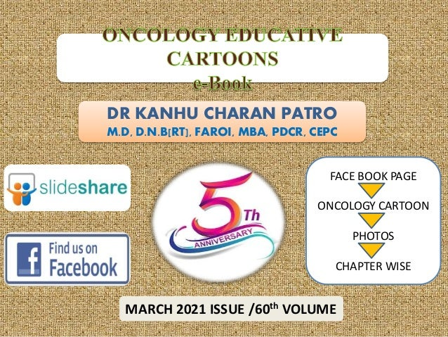 DR KANHU CHARAN PATRO M.D, D.N.B[RT], FAROI, MBA, PDCR, CEPC MARCH 2021 ISSUE /60th VOLUME FACE BOOK PAGE ONCOLOGY CARTOON...