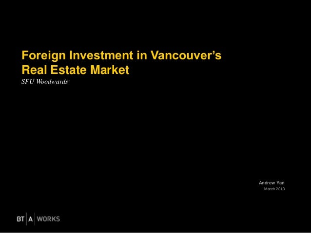 Foreign Investment in Vancouver'sReal Estate MarketSFU Woodwards                                    Andrew Yan            ...