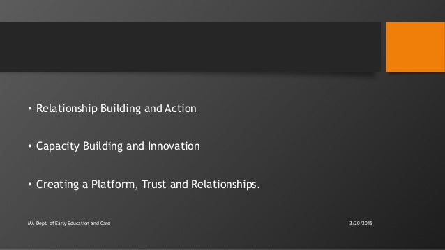 • Relationship Building and Action • Capacity Building and Innovation • Creating a Platform, Trust and Relationships. MA D...