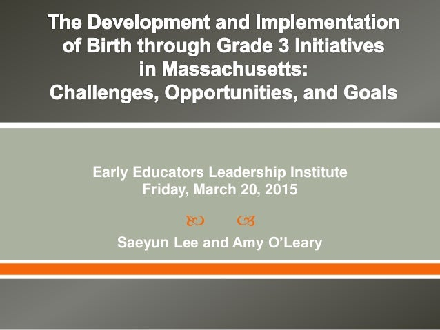   Early Educators Leadership Institute Friday, March 20, 2015 Saeyun Lee and Amy O'Leary