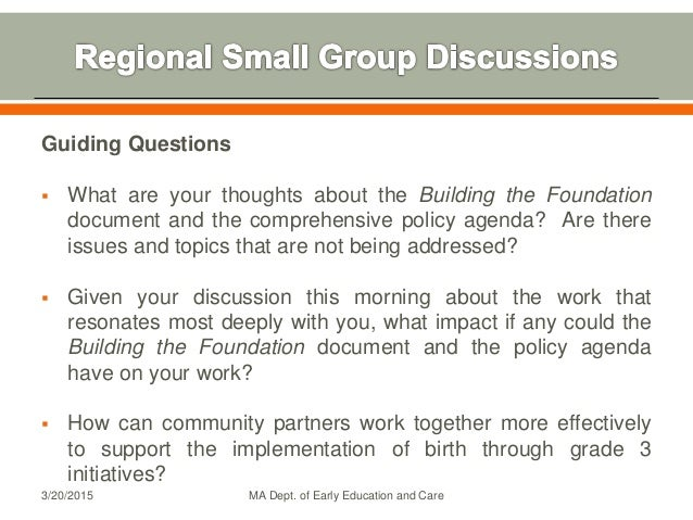 Guiding Questions  What are your thoughts about the Building the Foundation document and the comprehensive policy agenda?...