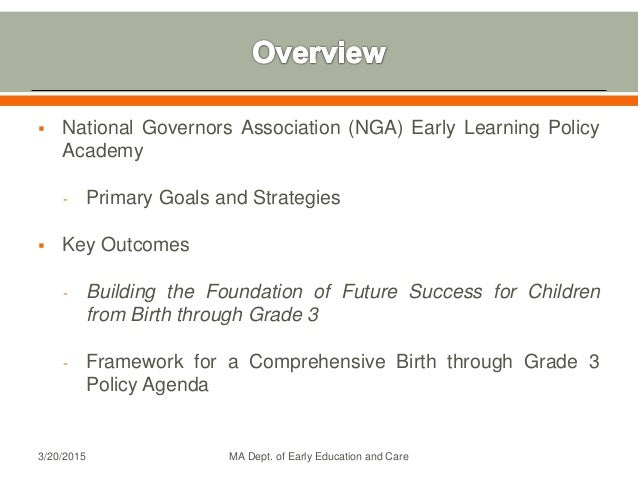  National Governors Association (NGA) Early Learning Policy Academy - Primary Goals and Strategies  Key Outcomes - Build...