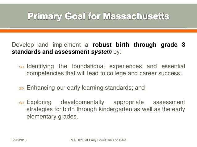 Develop and implement a robust birth through grade 3 standards and assessment system by:  Identifying the foundational ex...