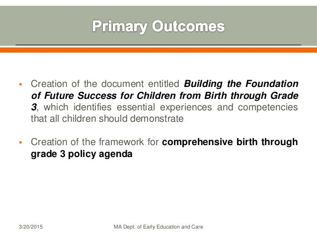  Creation of the document entitled Building the Foundation of Future Success for Children from Birth through Grade 3, whi...