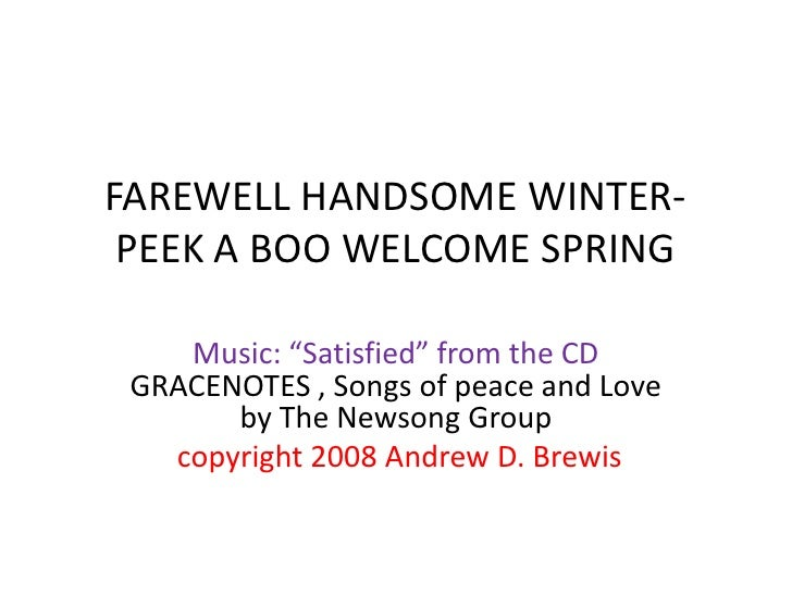 """FAREWELL HANDSOME WINTER-  PEEK A BOO WELCOME SPRING      Music: """"Satisfied"""" from the CD  GRACENOTES , Songs of peace and ..."""
