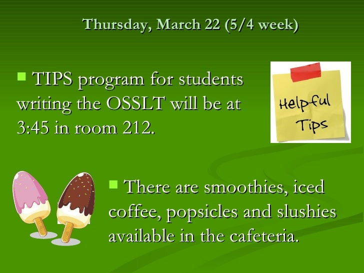 Thursday, March 22 (5/4 week) TIPS program for studentswriting the OSSLT will be at3:45 in room 212.            There ar...