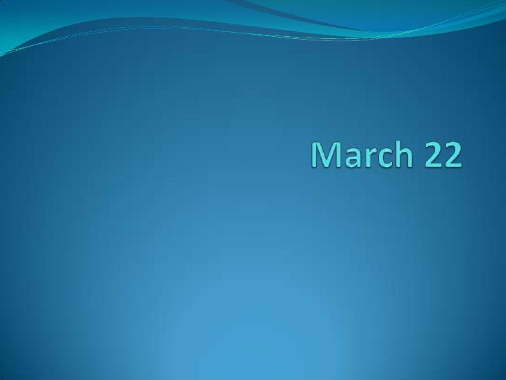 March 22<br />