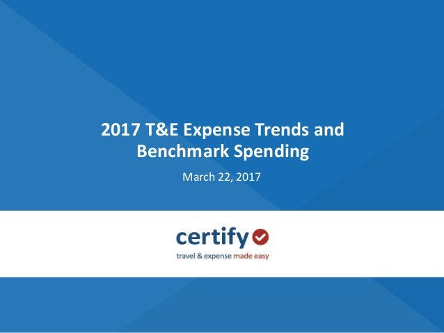 2017 T&E Expense Trends and Benchmark Spending March 22, 2017