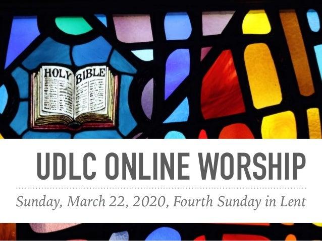 UDLC ONLINE WORSHIP Sunday, March 22, 2020, Fourth Sunday in Lent