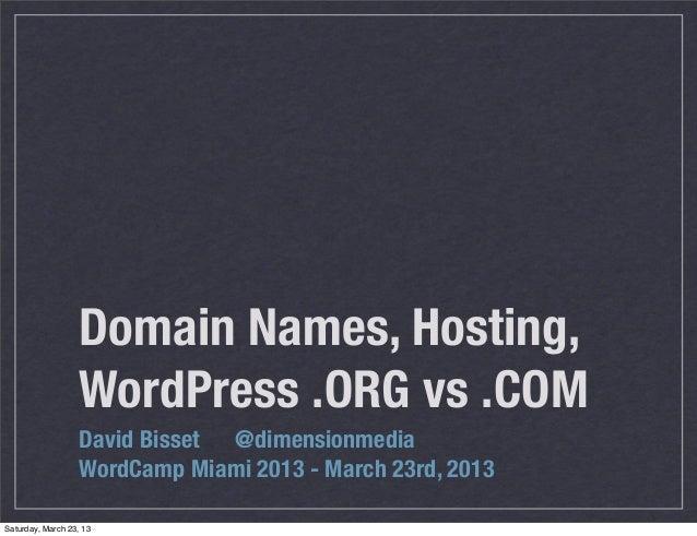 Domain Names, Hosting,                   WordPress .ORG vs .COM                   David Bisset @dimensionmedia            ...