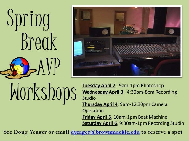 Spring   Break     AVP Workshops                            Tuesday April 2, 9am-1pm Photoshop                            ...