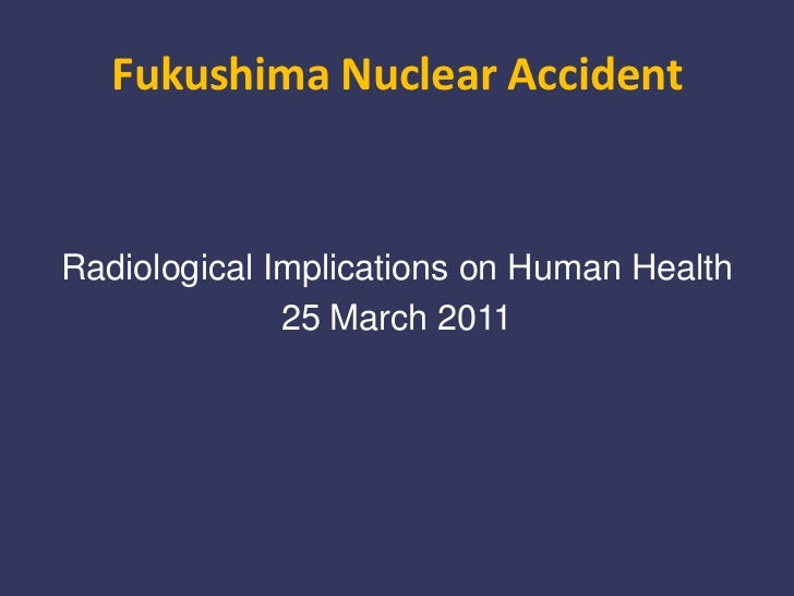 Fukushima Nuclear Accident<br />Radiological Implications on Human Health<br />25 March 2011<br />