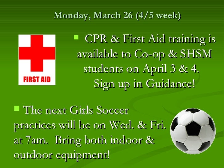 Monday, March 26 (4/5 week)             CPR & First Aid training is             available to Co-op & SHSM              st...