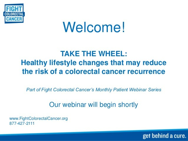 Welcome! TAKE THE WHEEL: Healthy lifestyle changes that may reduce the risk of a colorectal cancer recurrence Part of Figh...
