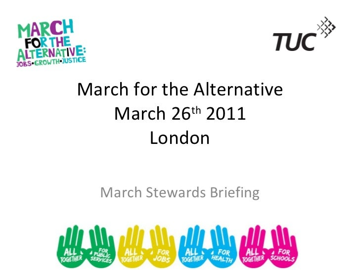 March for the Alternative March 26 th  2011 London March Stewards Briefing