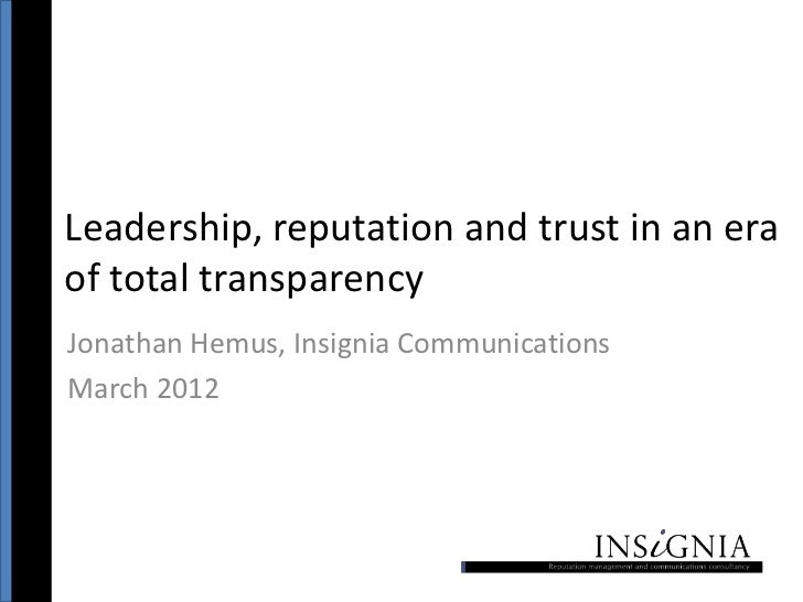 Leadership, reputation and trust in an eraof total transparencyJonathan Hemus, Insignia CommunicationsMarch 2012