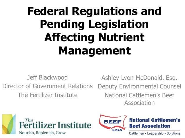 Federal Regulations andPending LegislationAffecting NutrientManagementJeff BlackwoodDirector of Government RelationsThe Fe...