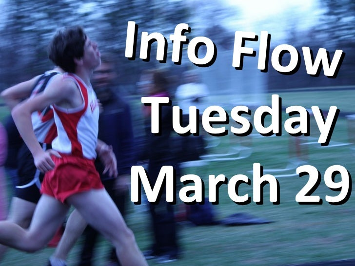Info Flow Tuesday March 29