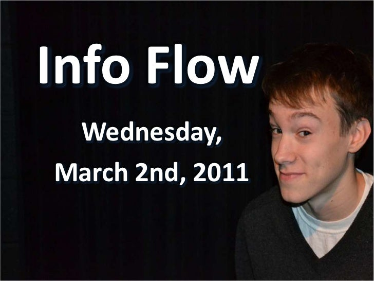 Info Flow<br />Wednesday,<br />March 2nd, 2011<br />