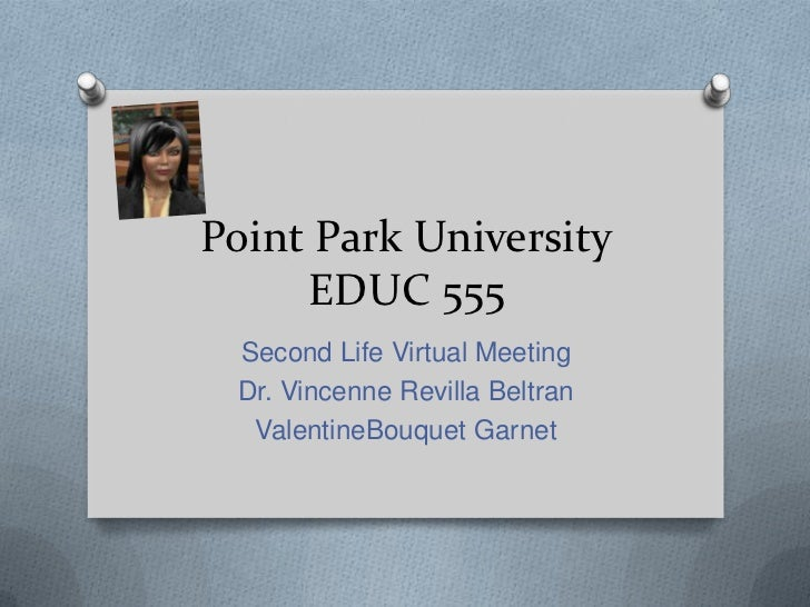 Point Park UniversityEDUC 555<br />Second Life Virtual Meeting<br />Dr. Vincenne Revilla Beltran<br />ValentineBouquet Gar...