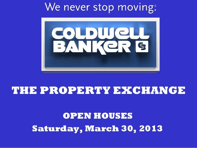 THE PROPERTY EXCHANGE       OPEN HOUSES  Saturday, March 30, 2013