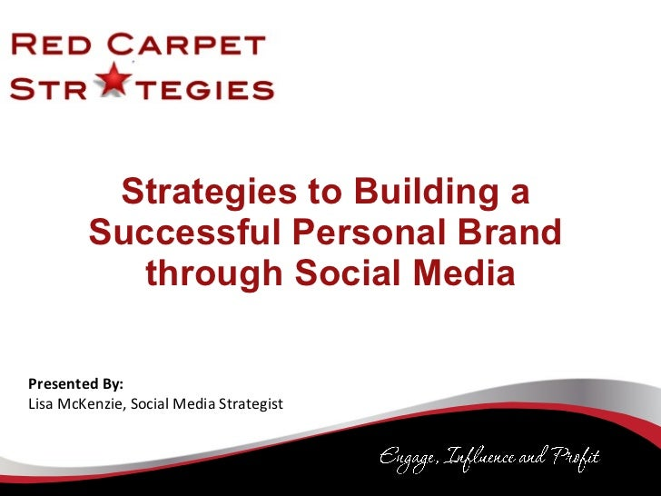 Strategies to Building a  Successful Personal Brand  through Social Media Presented By: Lisa McKenzie, Social Media Strate...