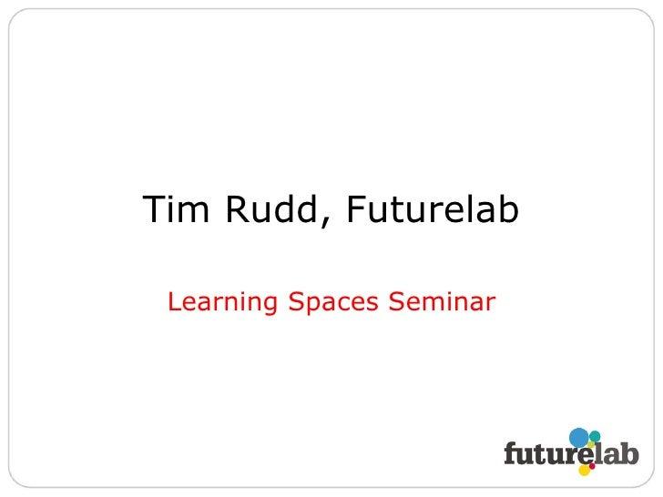 Tim Rudd, Futurelab Learning Spaces Seminar