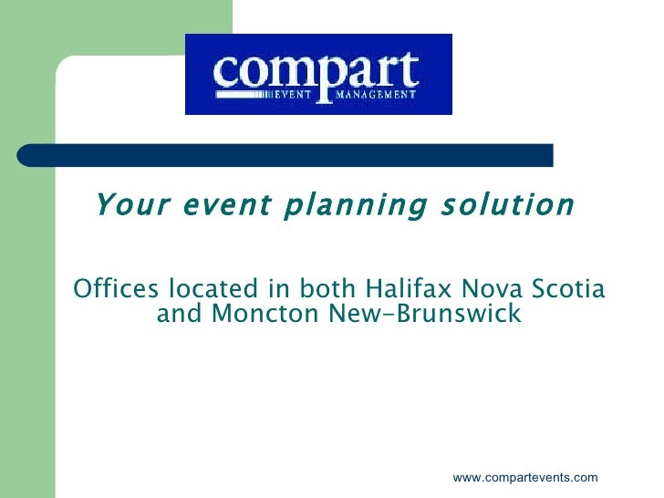 www.compartevents.com Offices located in both Halifax Nova Scotia and Moncton New-Brunswick Your event planning solution