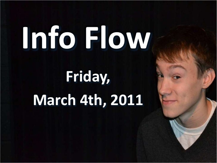 Info Flow<br />Friday,<br />March 4th, 2011<br />