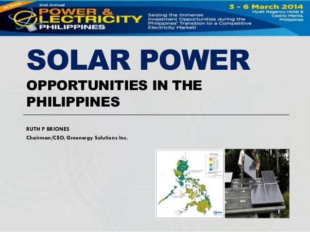 SOLAR POWER OPPORTUNITIES IN THE PHILIPPINES RUTH P BRIONES Chairman/CEO, Greenergy Solutions Inc.