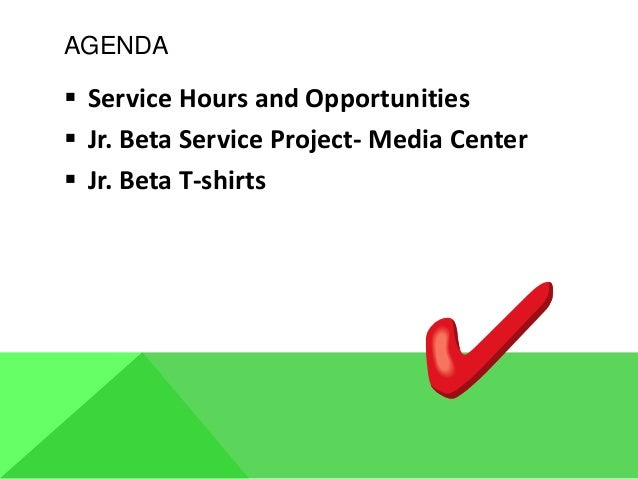 AGENDA  Service Hours and Opportunities  Jr. Beta Service Project- Media Center  Jr. Beta T-shirts