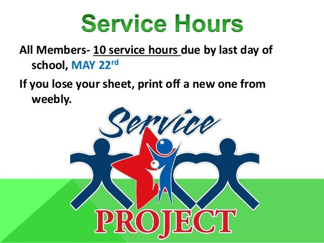 All Members- 10 service hours due by last day of school, MAY 22rd If you lose your sheet, print off a new one from weebly.
