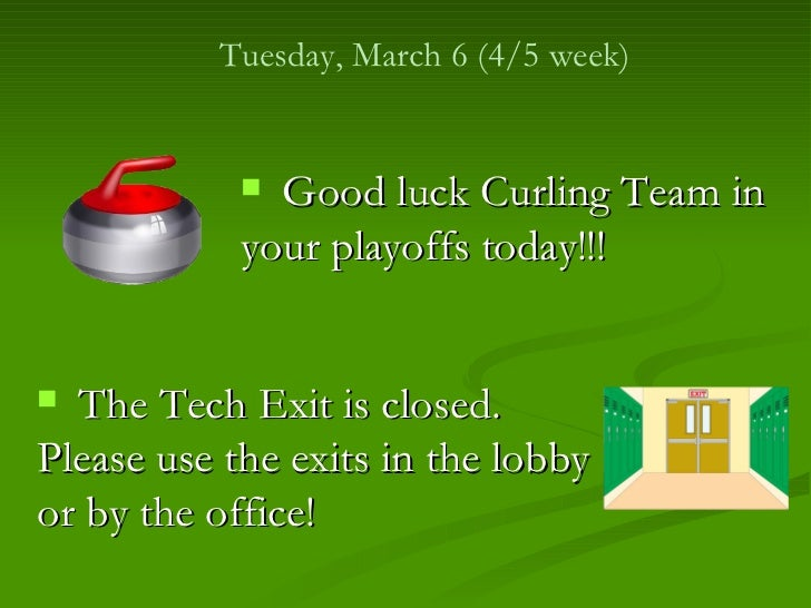 Tuesday, March 6 (4/5 week)             Good luck Curling Team in            your playoffs today!!! The Tech Exit is clo...