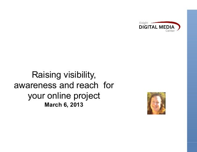 Raising visibility,     Susan Mernit                          Knight Circuit Rider,awareness and reach for   Oakland Local...