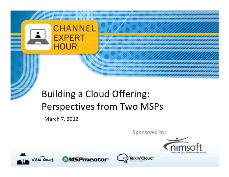 Building a Cloud Offering:Perspectives from Two MSPsMarch 7, 2012                   Sponsored by: