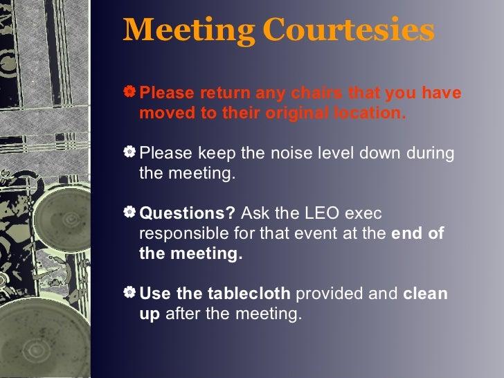 <ul><ul><li>Meeting Courtesies </li></ul></ul><ul><ul><li>Please return any chairs that you have moved to their original l...