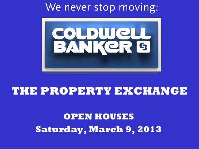 THE PROPERTY EXCHANGE       OPEN HOUSES  Saturday, March 9, 2013