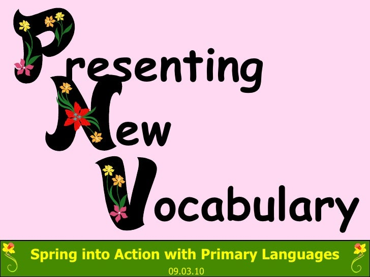 Spring into Action with Primary Languages 09.03.10 resenting ew ocabulary