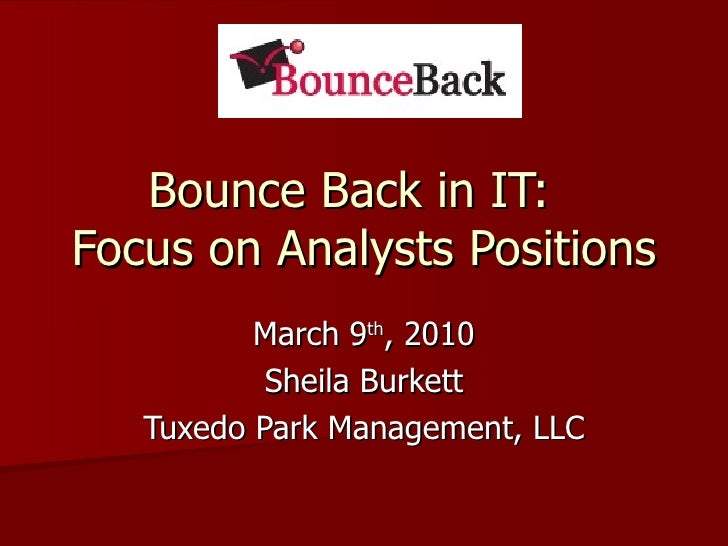 Bounce Back in IT:  Focus on Analysts Positions March 9 th , 2010 Sheila Burkett Tuxedo Park Management, LLC