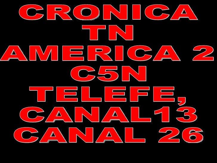 CRONICA TN AMERICA 2  C5N TELEFE, CANAL13 CANAL 26