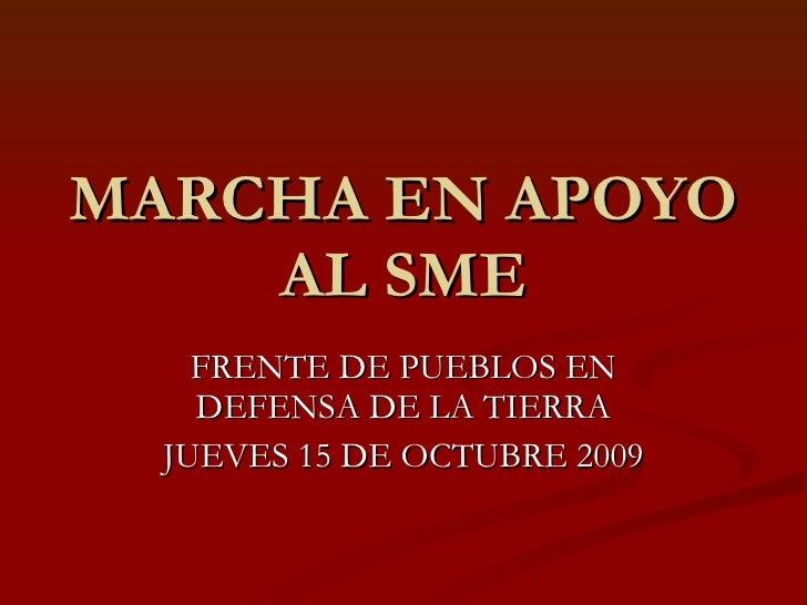 MARCHA EN APOYO AL SME FRENTE DE PUEBLOS EN DEFENSA DE LA TIERRA JUEVES 15 DE OCTUBRE 2009