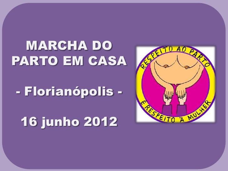 MARCHA DOPARTO EM CASA- Florianópolis - 16 junho 2012